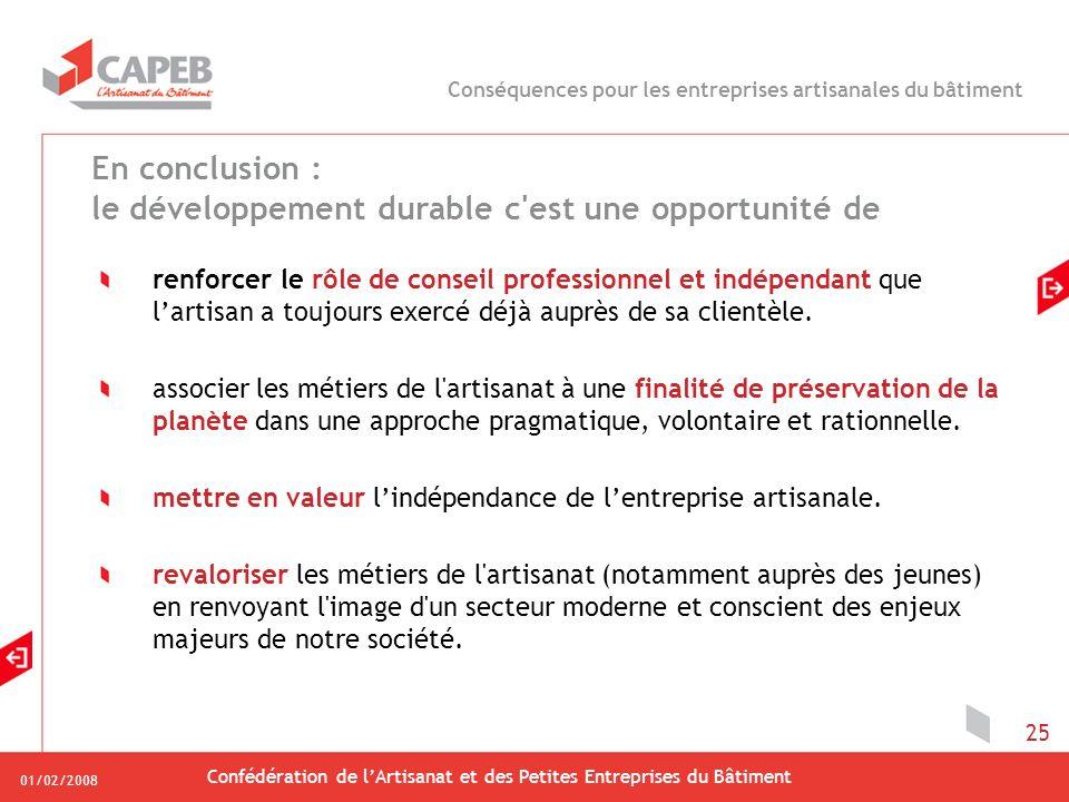 01/02/2008 Confédération de lArtisanat et des Petites Entreprises du Bâtiment 25 En conclusion : le développement durable c'est une opportunité de ren