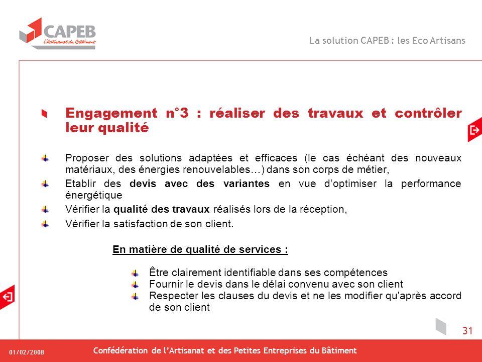01/02/2008 Confédération de lArtisanat et des Petites Entreprises du Bâtiment 31 Engagement n°3 : réaliser des travaux et contrôler leur qualité Propo