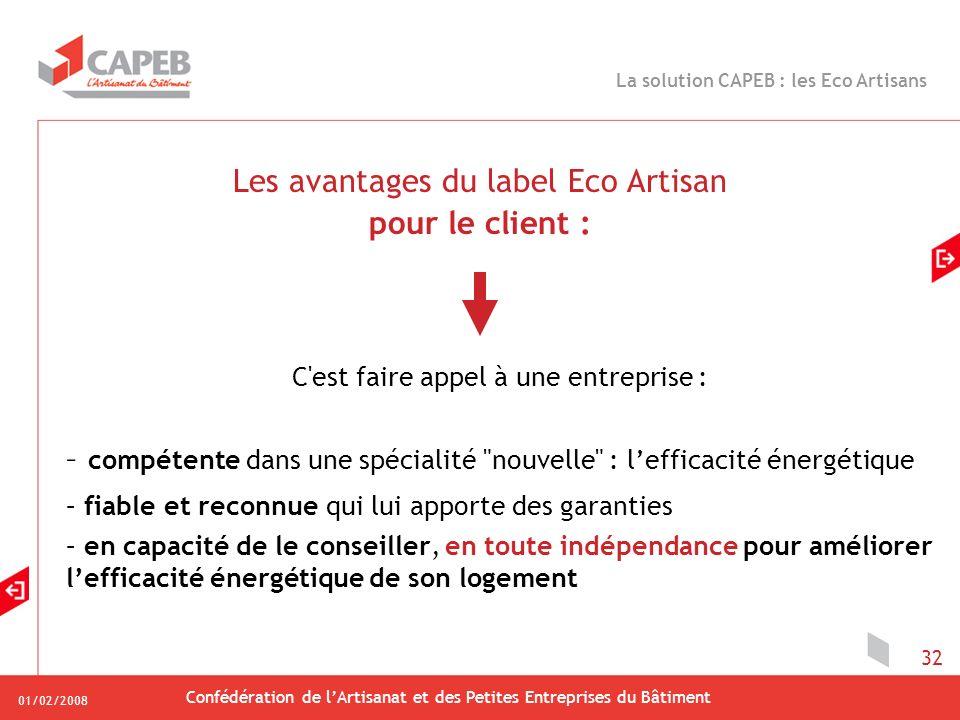 01/02/2008 Confédération de lArtisanat et des Petites Entreprises du Bâtiment 32 Les avantages du label Eco Artisan pour le client : C'est faire appel