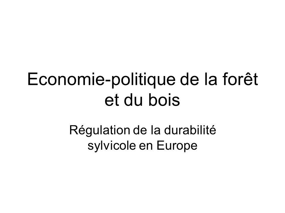 Economie-politique de la forêt et du bois Régulation de la durabilité sylvicole en Europe
