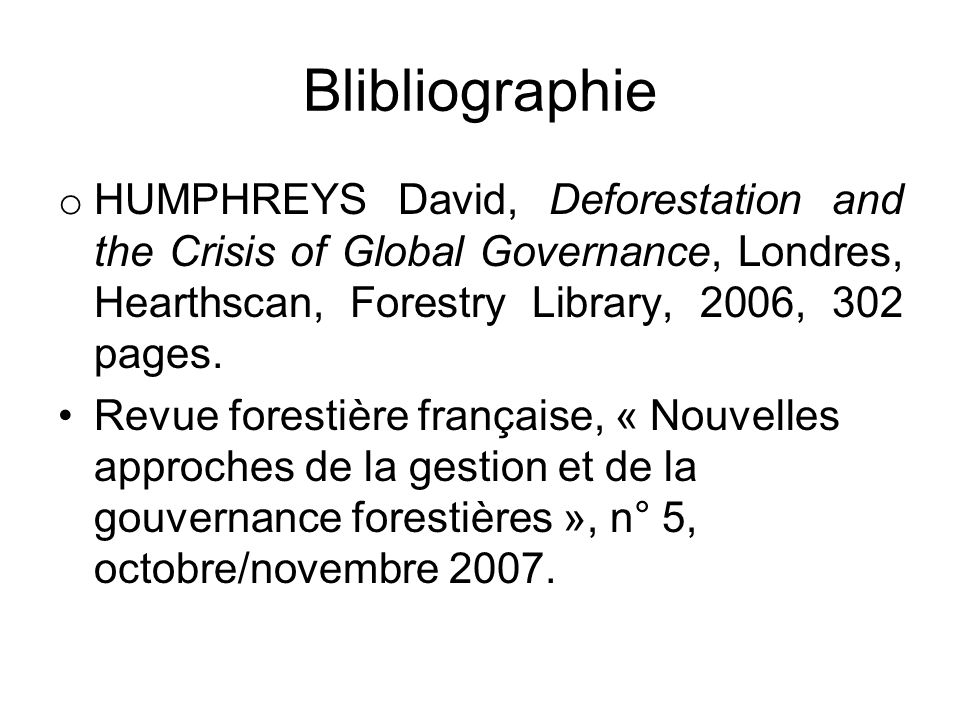Blibliographie o HUMPHREYS David, Deforestation and the Crisis of Global Governance, Londres, Hearthscan, Forestry Library, 2006, 302 pages.