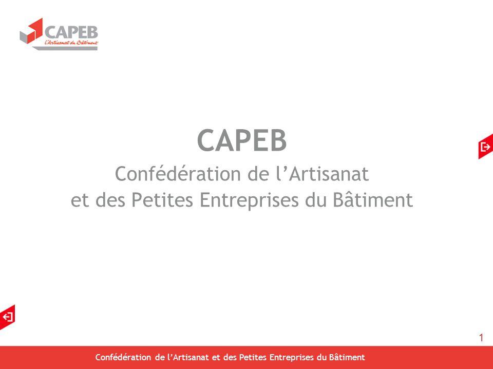 1 Confédération de lArtisanat et des Petites Entreprises du Bâtiment CAPEB Confédération de lArtisanat et des Petites Entreprises du Bâtiment