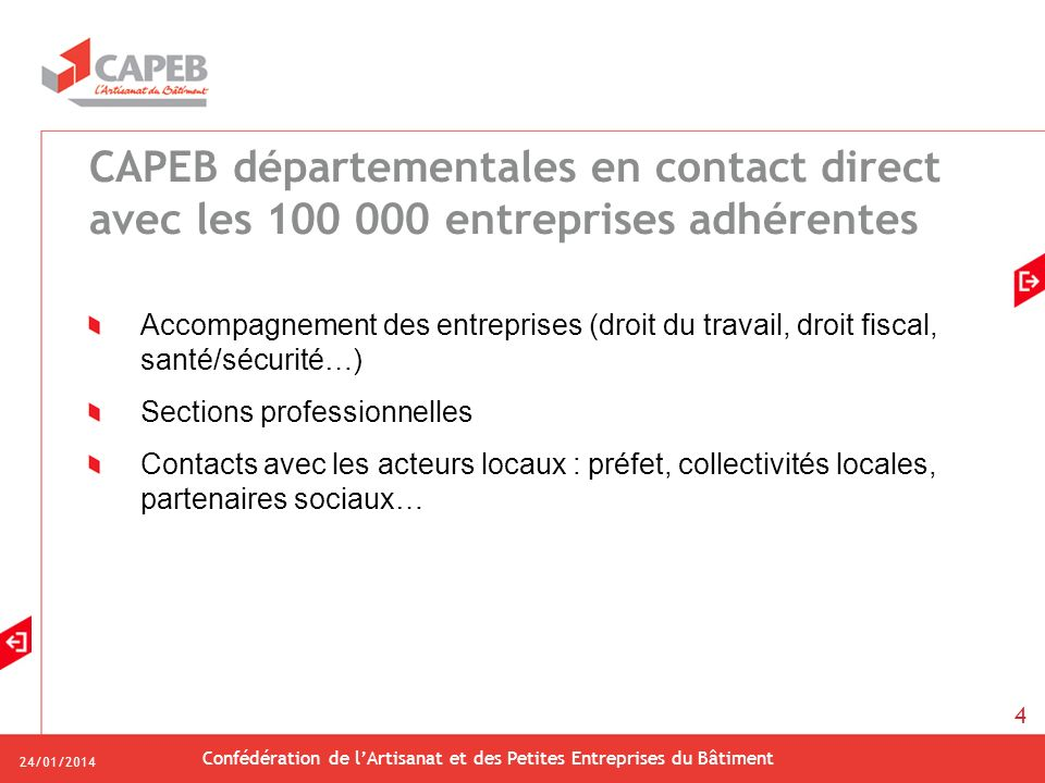 24/01/2014 Confédération de lArtisanat et des Petites Entreprises du Bâtiment 4 CAPEB départementales en contact direct avec les 100 000 entreprises a