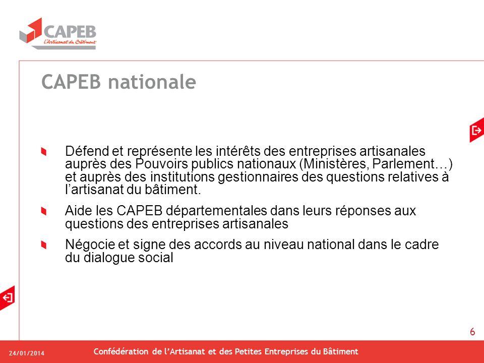 24/01/2014 Confédération de lArtisanat et des Petites Entreprises du Bâtiment 6 CAPEB nationale Défend et représente les intérêts des entreprises arti