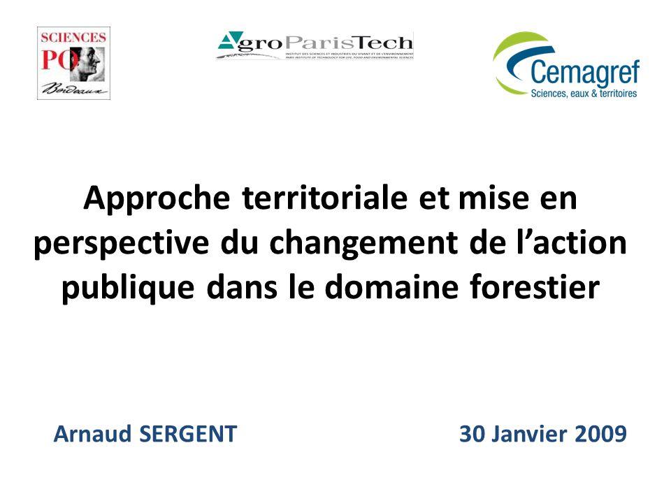 Approche territoriale et mise en perspective du changement de laction publique dans le domaine forestier Arnaud SERGENT 30 Janvier 2009
