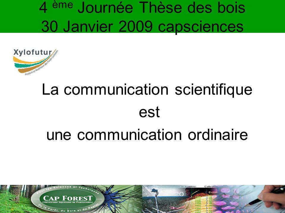 4 ème Journée Thèse des bois 30 Janvier 2009 capsciences La communication scientifique est une communication ordinaire