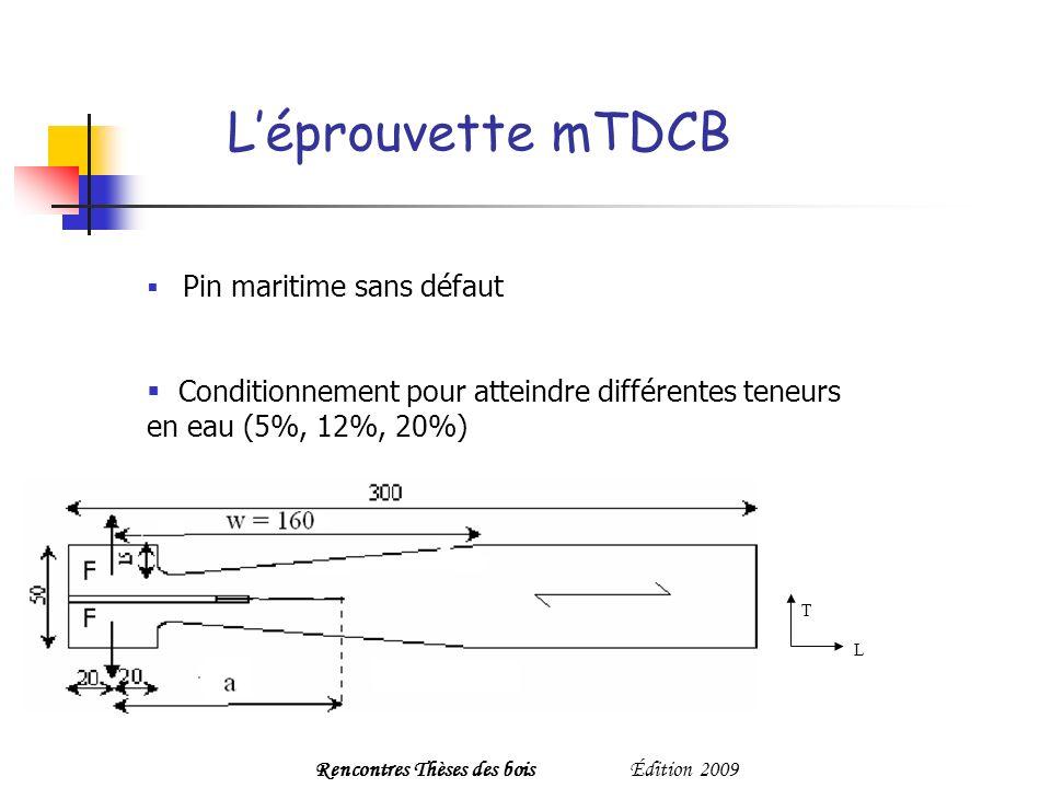 Léprouvette mTDCB T L Pin maritime sans défaut Conditionnement pour atteindre différentes teneurs en eau (5%, 12%, 20%) Rencontres Thèses des boisÉdition 2009