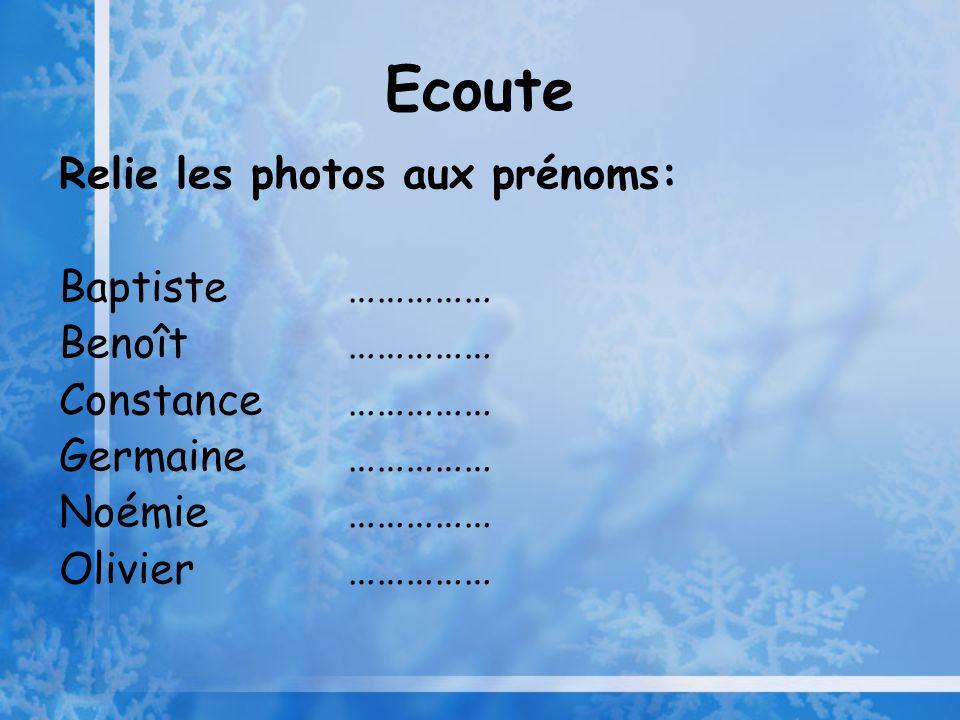 Ecoute Relie les photos aux prénoms: Baptiste…………… Benoît…………… Constance…………… Germaine…………… Noémie…………… Olivier……………