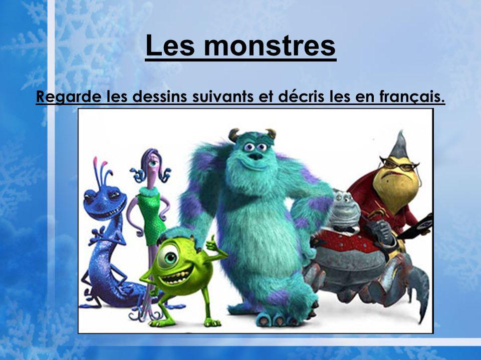 Les monstres Regarde les dessins suivants et décris les en français.
