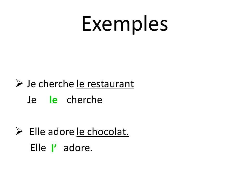Exemples Je cherche le restaurant Je cherche Elle adore le chocolat. Elle adore. l le