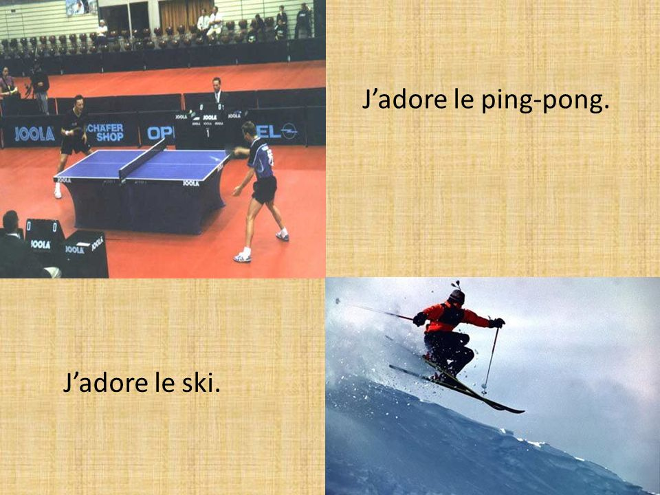 Jadore le ski. Jadore le ping-pong.