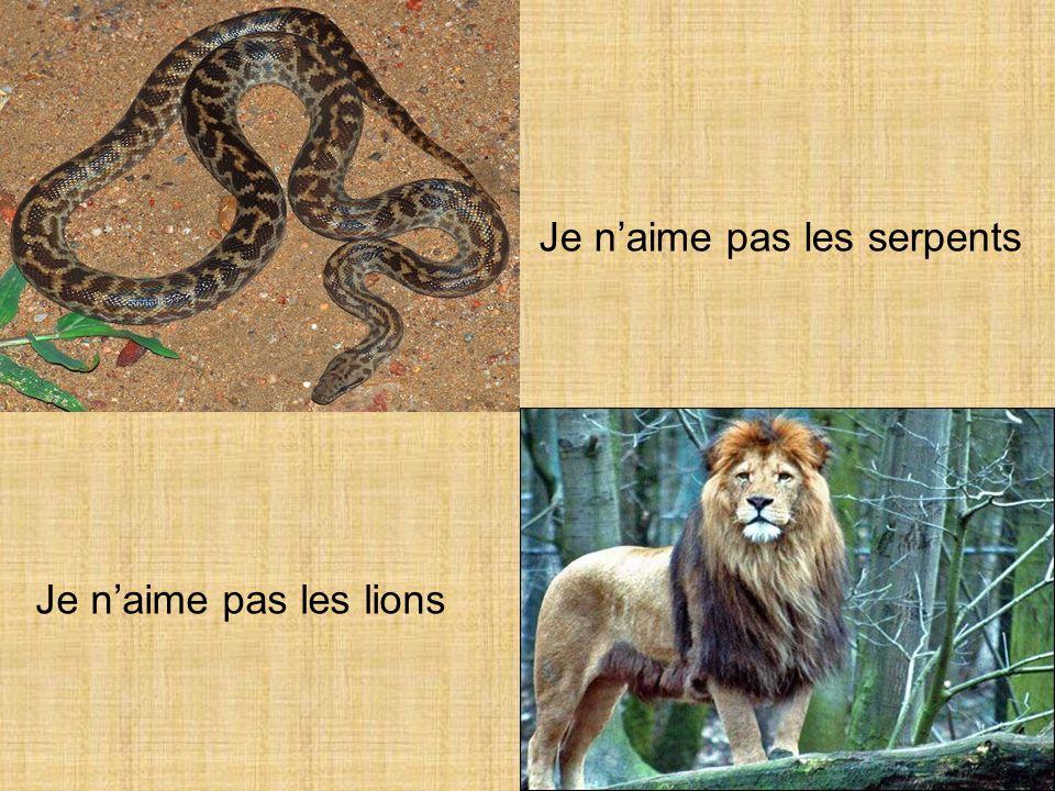 Je naime pas les lions Je naime pas les serpents