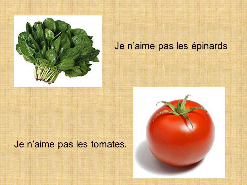 Je naime pas les épinards Je naime pas les tomates.