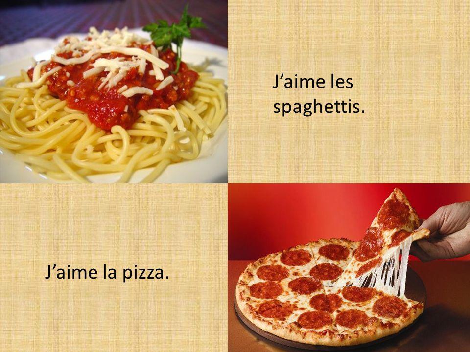 Jaime la pizza. Jaime les spaghettis.