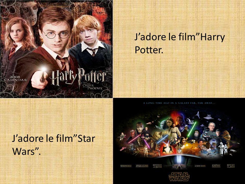 Jadore le filmHarry Potter. Jadore le filmStar Wars.
