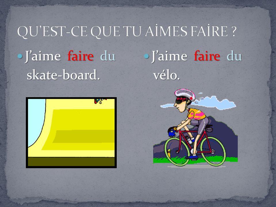 Jaime faire du Jaime faire du skate-board. skate-board. Jaime faire du Jaime faire du vélo. vélo.