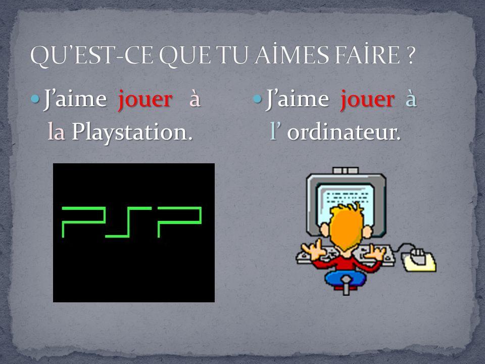 Jaime jouer à Jaime jouer à la Playstation. la Playstation.