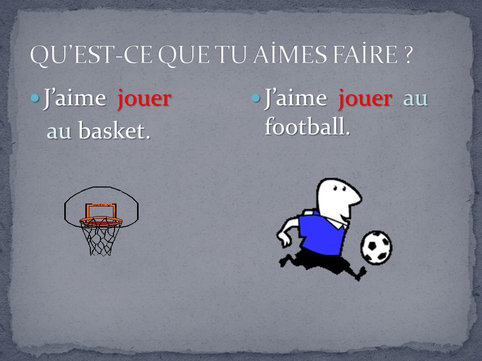 Jaime jouer Jaime jouer au basket. au basket. Jaime jouer au football. Jaime jouer au football.
