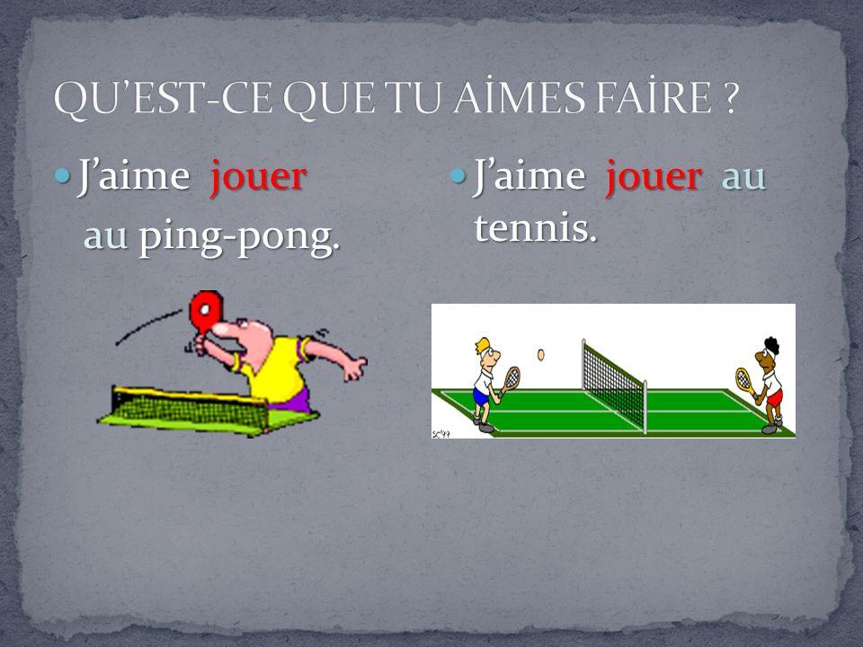 Jaime jouer Jaime jouer au ping-pong. au ping-pong. Jaime jouer au tennis. Jaime jouer au tennis.