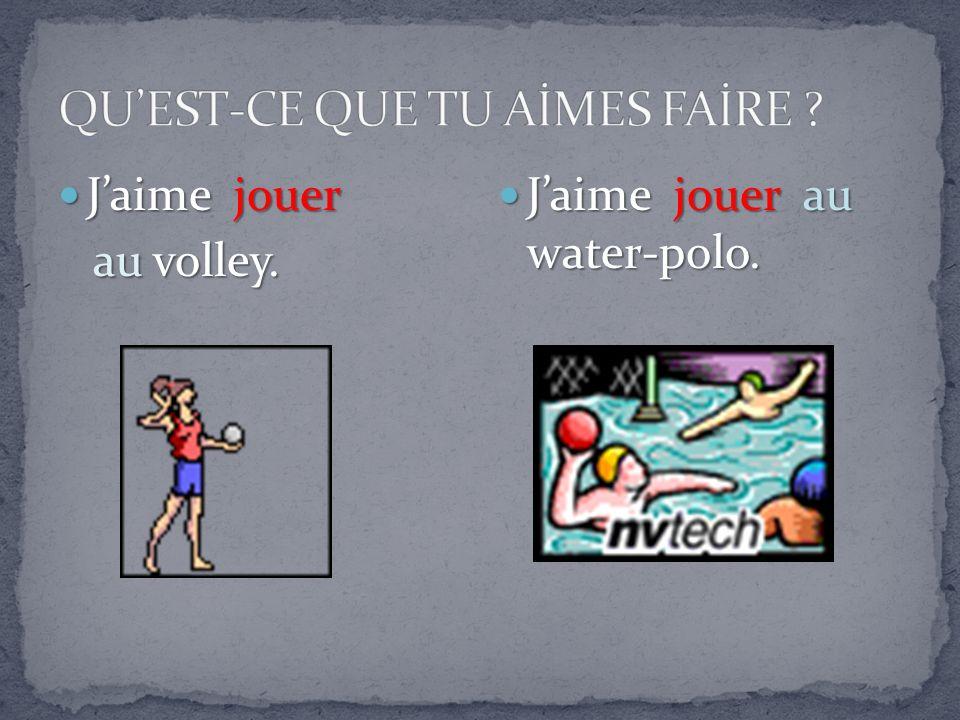 Jaime jouer Jaime jouer au volley. au volley. Jaime jouer au water-polo. Jaime jouer au water-polo.