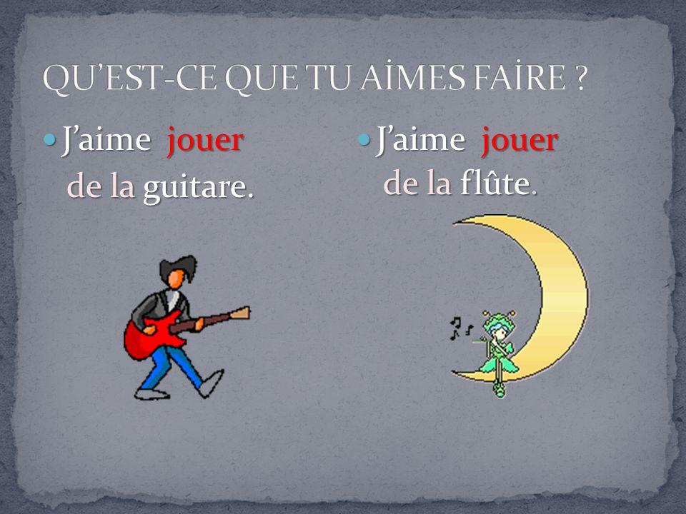 Jaime jouer Jaime jouer de la guitare. de la guitare. Jaime jouer Jaime jouer de la flûte.