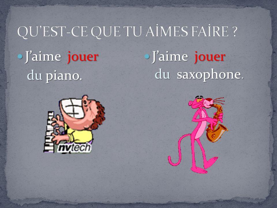 Jaime jouer Jaime jouer du piano. du piano. Jaime jouer Jaime jouer du saxophone.