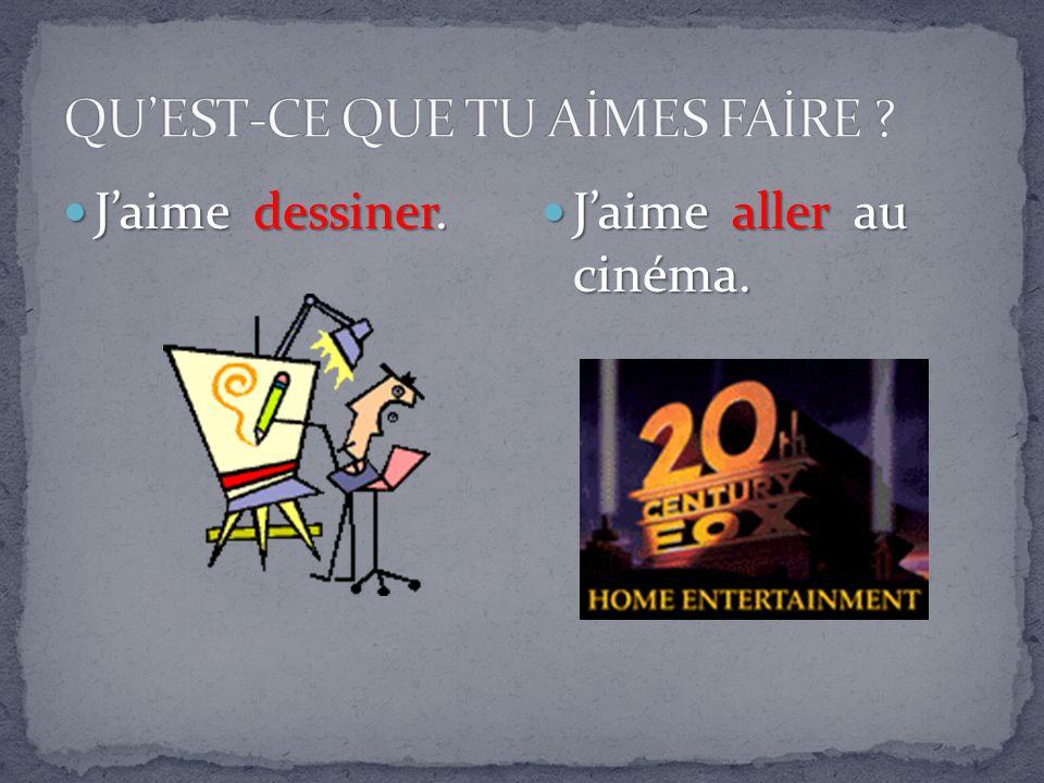 Jaime dessiner. Jaime dessiner. Jaime aller au cinéma. Jaime aller au cinéma.