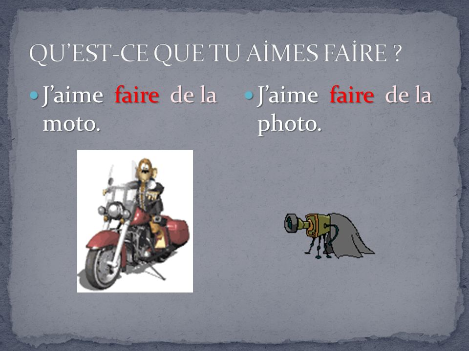 Jaime faire de la moto. Jaime faire de la moto. Jaime faire de la photo. Jaime faire de la photo.