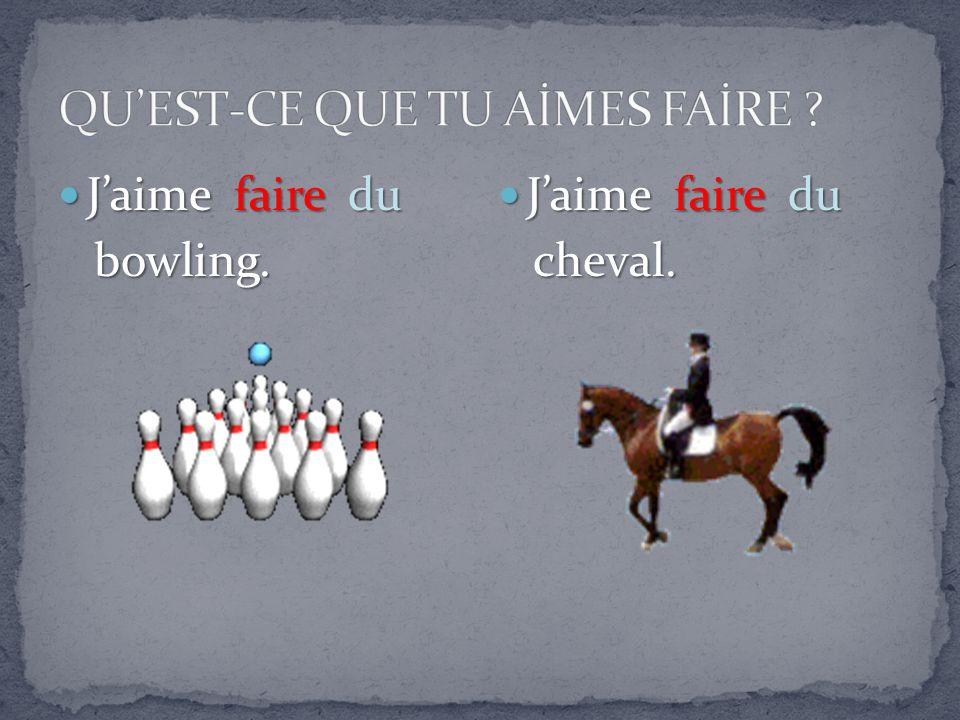 Jaime faire du Jaime faire du bowling. bowling. Jaime faire du Jaime faire du cheval. cheval.