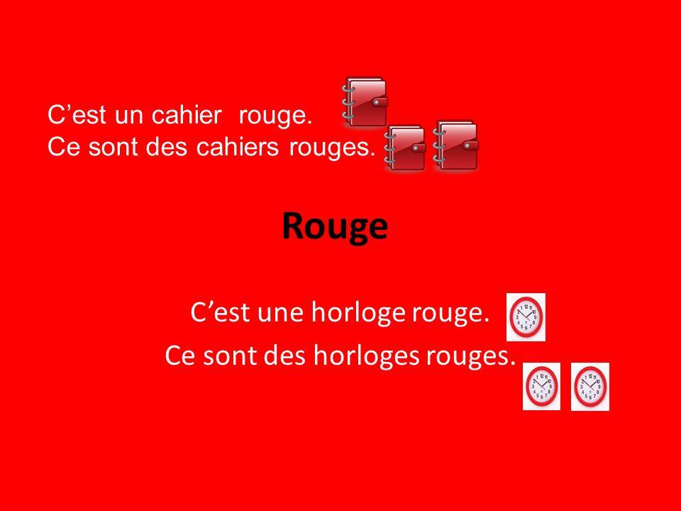 Rouge Cest une horloge rouge. Ce sont des horloges rouges. Cest un cahier rouge. Ce sont des cahiers rouges.