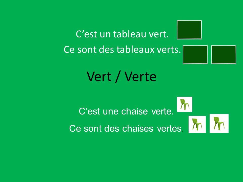 Vert / Verte Cest un tableau vert. Ce sont des tableaux verts. Cest une chaise verte. Ce sont des chaises vertes.