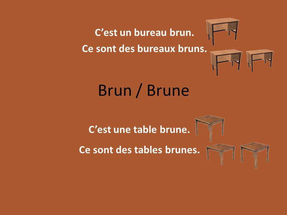Brun / Brune Cest un bureau brun. Ce sont des bureaux bruns. Cest une table brune. Ce sont des tables brunes.