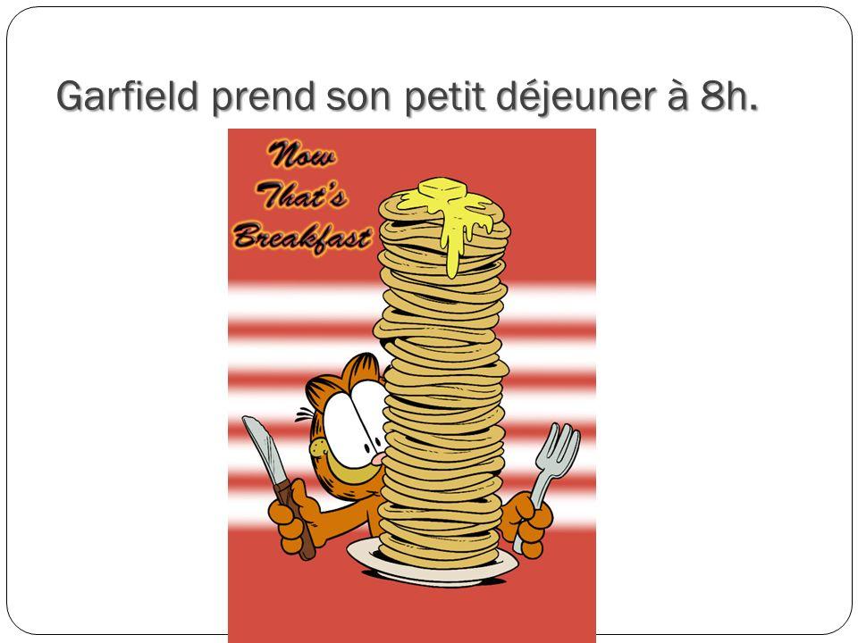 Garfield prend son petit déjeuner à 8h.
