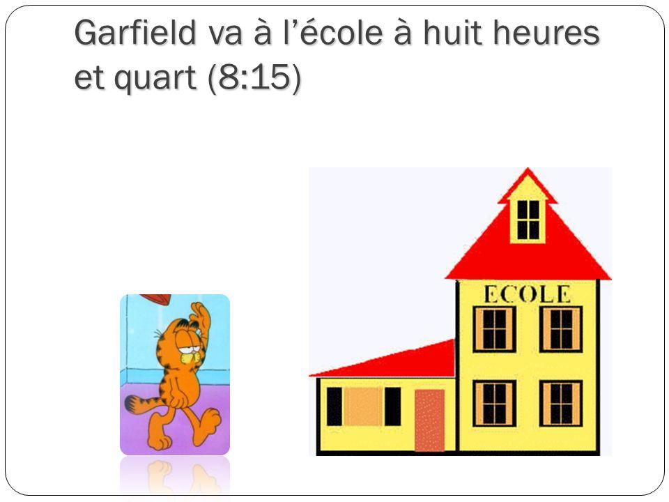 Garfield va à lécole à huit heures et quart (8:15)