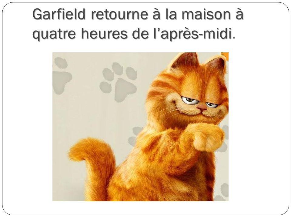 Garfield retourne à la maison à quatre heures de laprès-midi Garfield retourne à la maison à quatre heures de laprès-midi.