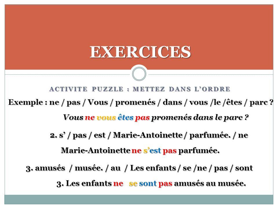 ACTIVITE PUZZLE : METTEZ DANS LORDRE EXERCICES Exemple : ne / pas / Vous / promenés / dans / vous /le /êtes / parc .