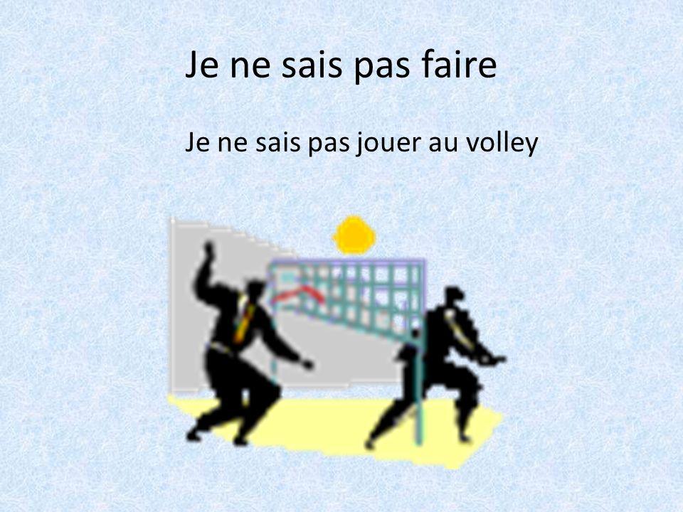 Je ne sais pas faire Je ne sais pas jouer au volley