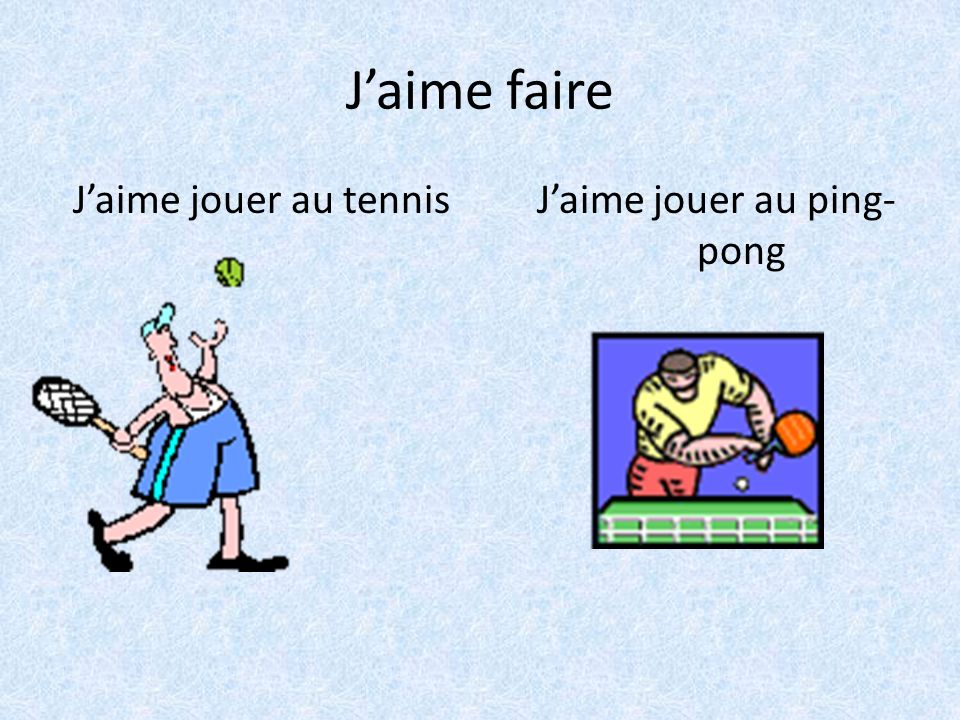 Jaime faire Jaime jouer au tennis Jaime jouer au ping- pong