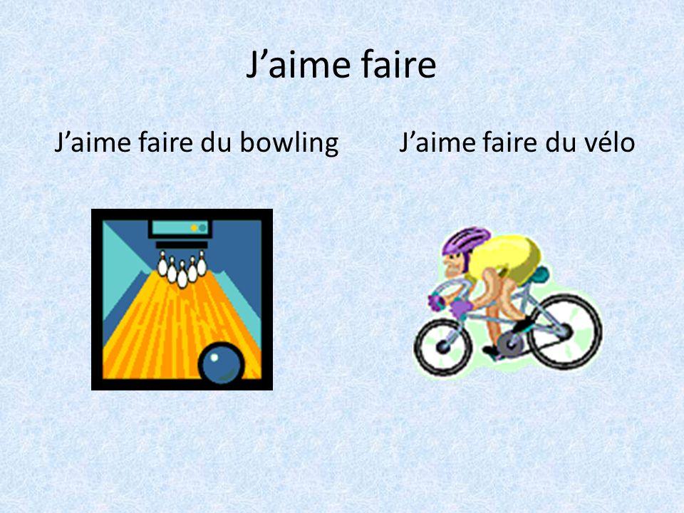 Jaime faire Jaime faire du bowling Jaime faire du vélo