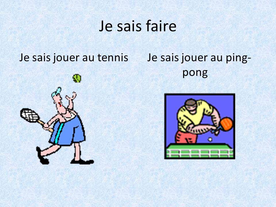 Je sais faire Je sais jouer au tennis Je sais jouer au ping- pong