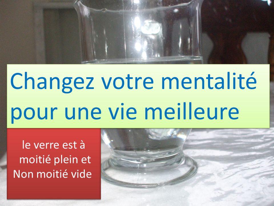 le verre est à moitié plein et Non moitié vide le verre est à moitié plein et Non moitié vide Changez votre mentalité pour une vie meilleure
