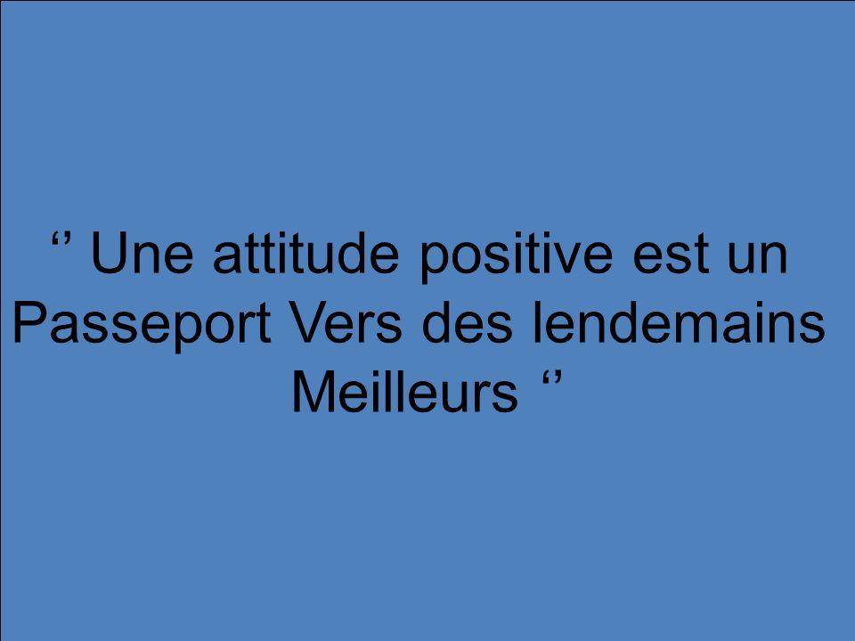 Une attitude positive est un Passeport Vers des lendemains Meilleurs