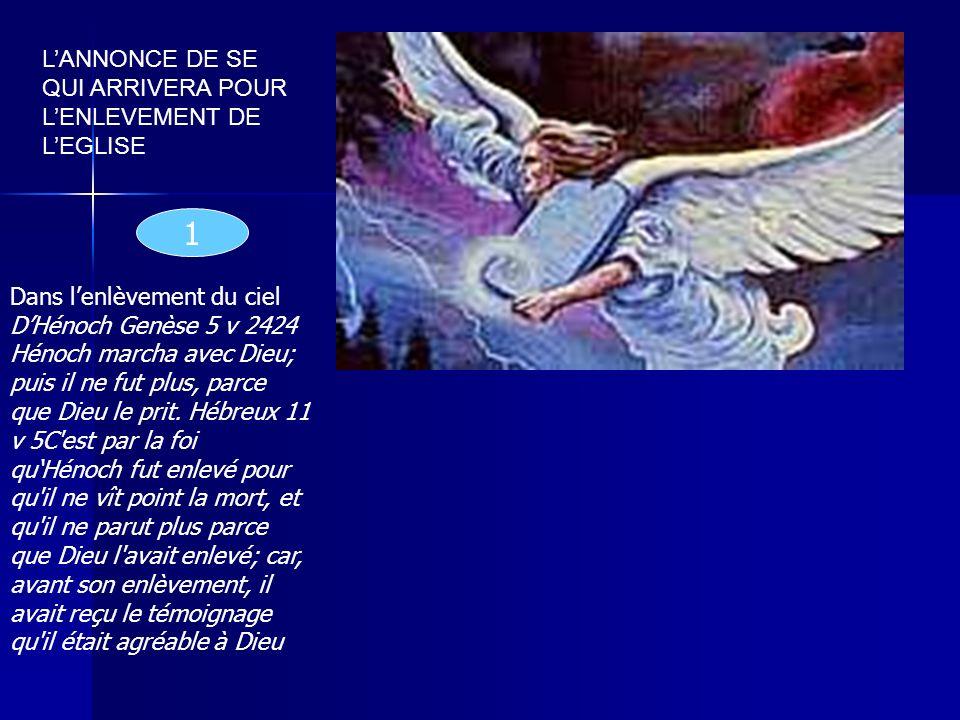 LANNONCE DE SE QUI ARRIVERA POUR LENLEVEMENT DE LEGLISE Dans lenlèvement du ciel DHénoch Genèse 5 v 2424 Hénoch marcha avec Dieu; puis il ne fut plus,