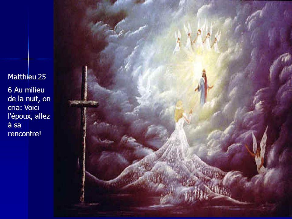 Matthieu 25 6 Au milieu de la nuit, on cria: Voici l'époux, allez à sa rencontre!