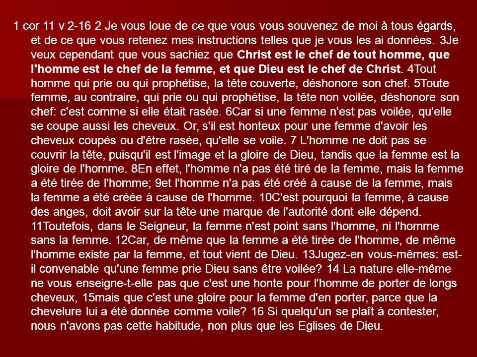 La première lettre de Paul aux Corinthiens ch.11v.2-16 est le premier écrit issu des religions monothéistes à avoir lié le voile des femmes à leur relation à Dieu.