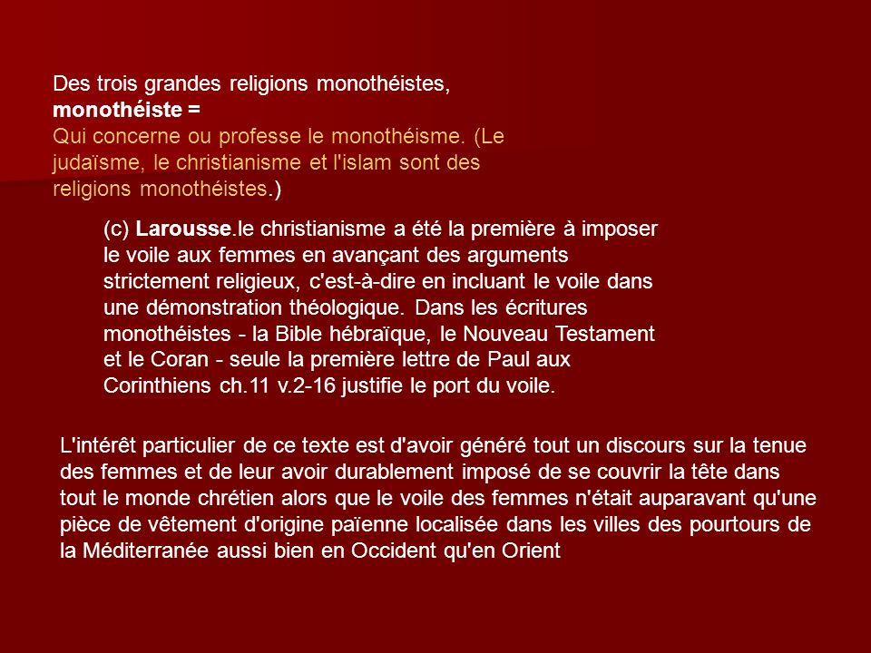 Des trois grandes religions monothéistes, monothéiste = Qui concerne ou professe le monothéisme. (Le judaïsme, le christianisme et l'islam sont des re