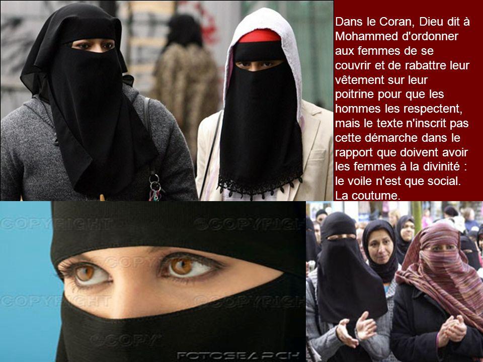 Dans le Coran, Dieu dit à Mohammed d'ordonner aux femmes de se couvrir et de rabattre leur vêtement sur leur poitrine pour que les hommes les respecte
