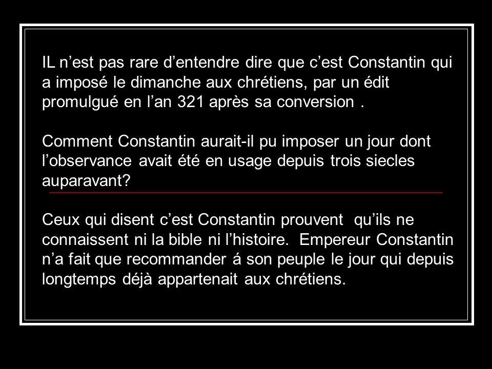 IL nest pas rare dentendre dire que cest Constantin qui a imposé le dimanche aux chrétiens, par un édit promulgué en lan 321 après sa conversion.