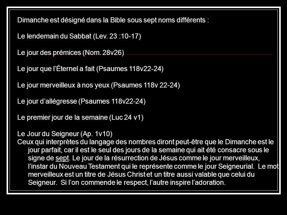 Dimanche est désigné dans la Bible sous sept noms différents : Le lendemain du Sabbat (Lev.