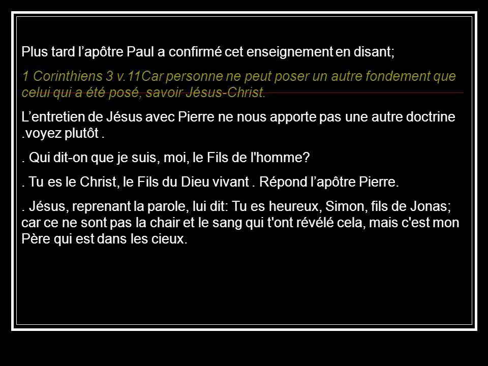 Plus tard lapôtre Paul a confirmé cet enseignement en disant; 1 Corinthiens 3 v.11Car personne ne peut poser un autre fondement que celui qui a été po